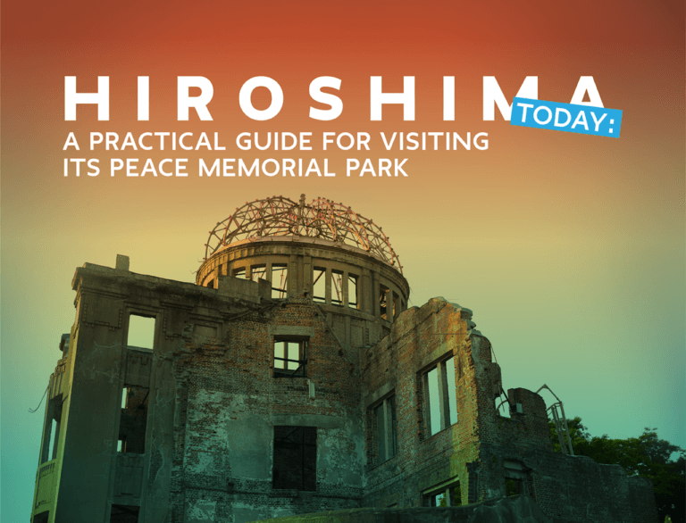 Hiroshima Today: A Practical Guide For Visiting Its Peace Memorial Park