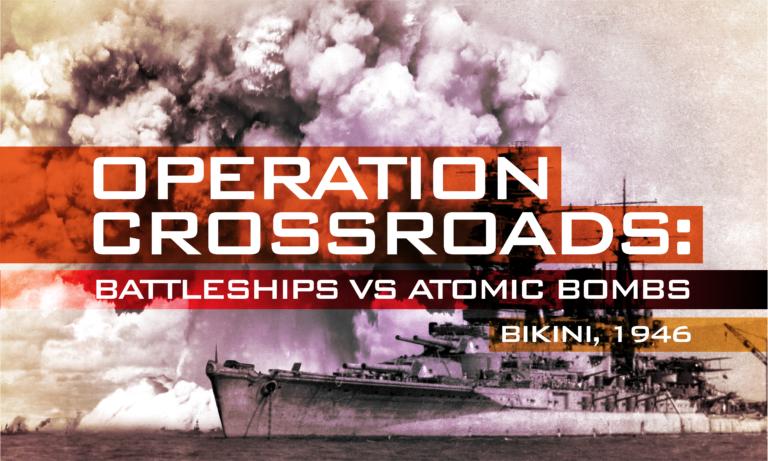 Operation Crossroads: Battleships vs Atomic bombs